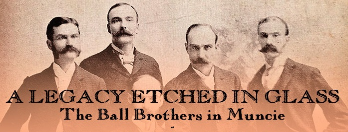 A Legacy Etched in Glass: The Ball Brothers in Muncie